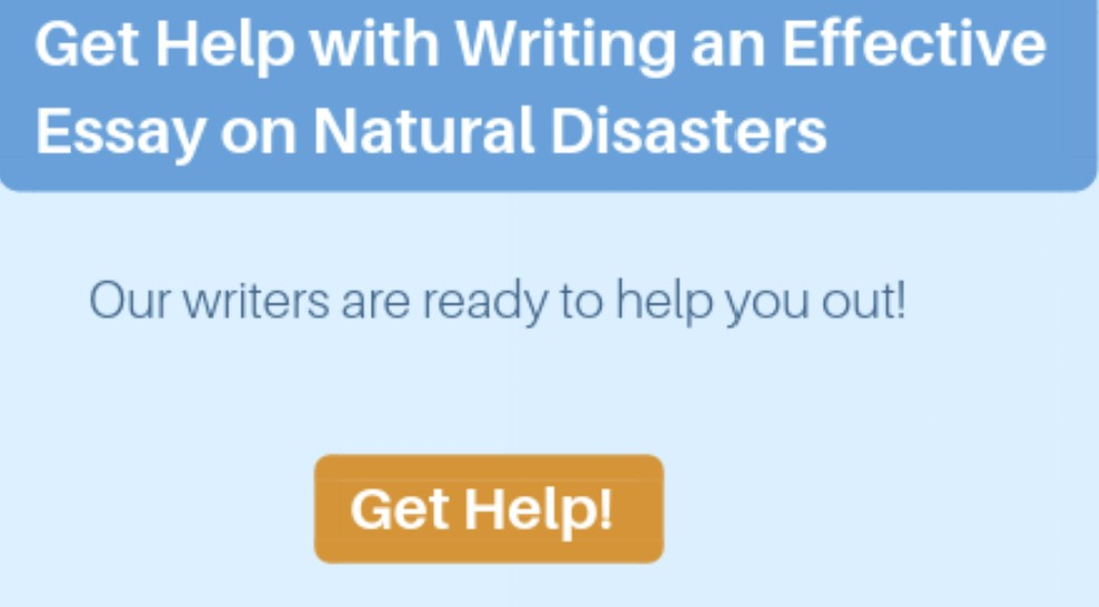 help to write the best essay on natural disaster, how to right the best essay on natural disasters, natural disaster essays