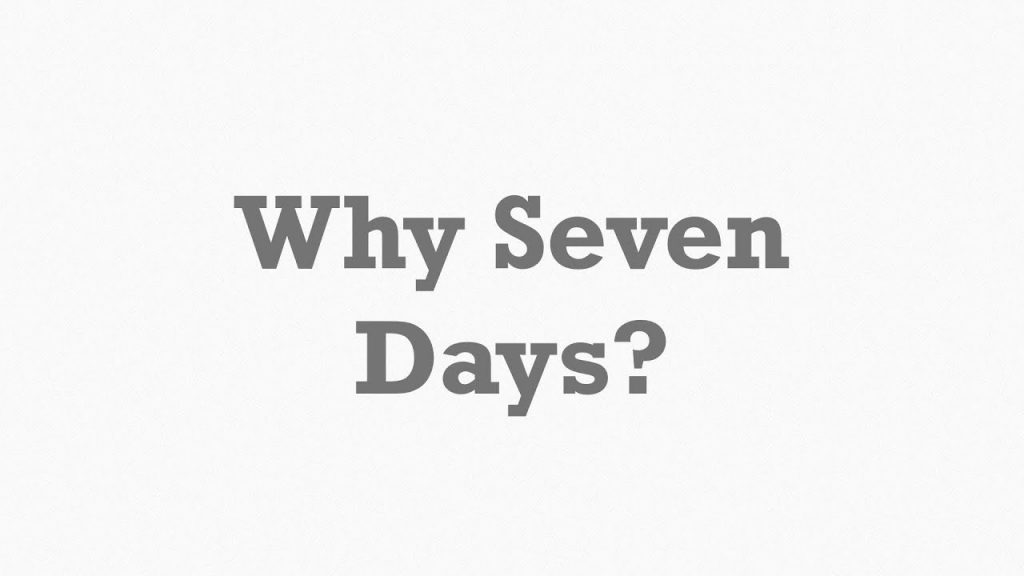 Why are there seven days in a week, why seven days week, seven days week